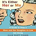 It's Either Her or Me: A Guide to Help a Mom and Her Daughter-in-Law Get Along Audiobook by Ellie Slott Fisher Narrated by Rosanne Rubino