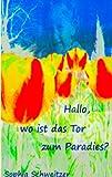 Hallo, Wo Ist Das Tor Zum Paradies? (German Edition)
