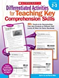 Differentiated Activities for Teaching Key Comprehension Skills: Grades 2-3: 40+ Ready-to-Go Reproducibles That Help Students at Different Skill Levels All Meet the Same Standards