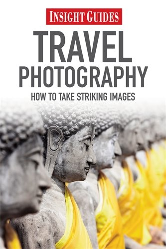Travel Photography: How to Take Striking Photography (Insight Guides)