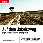 Auf dem Jakobsweg. Pilgerreise nach Santiago de Compostela (F.A.Z.-Dossier) |  div.