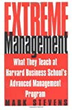 img - for Extreme Management: What They Teach You at Harvard Business School's Advanced Management Program book / textbook / text book
