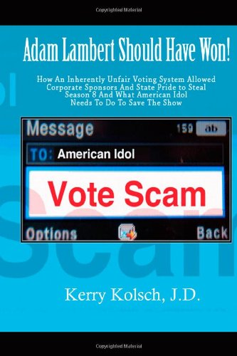American Idol Vote Scam: How an Inherently Unfair Voting System Allowed Corporate Sponsors and State Pride to Steal Adam Lambert's Win and what American Idol can do to save the show.