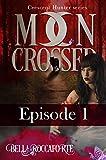 Moon Crossed #1 (Forbidden Love Werewolf Romance): Episode 1 (Crescent Hunter)