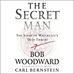 The Secret Man: The Story of Watergate's Deep Throat | Bob Woodward