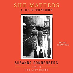 She Matters: A Life in Friendships | [Susanna Sonnenberg]