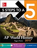 5 Steps to a 5 AP World History, 2015 Edition (5 Steps to a 5 on the Advanced Placement Examinations Series)