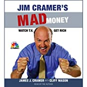 Jim Cramer's Mad Money: Watch TV, Get Rich | [James J. Cramer, Cliff Mason]