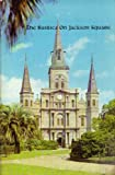 img - for The Basilica on Jackson Square: The history of the St. Louis Cathedral and its predecessors, 1727-1965 book / textbook / text book