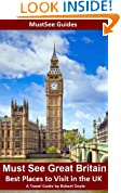 Must See Great Britain - Best Places to Visit in the UK - A Travel Guide