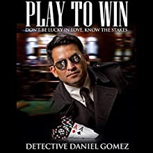 Play to Win (       UNABRIDGED) by Detective Daniel Gomez Narrated by Alan Caudle