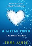 PRAISE FOR A LITTLE FAITH FROM ADVANCE READS6 Star Review Wow ! Wow ! Wow! A Little Faith by Emma James was astonishing! This book came as a complete surprise and kept me glued to the pages. The characters jumped out of the pages and pulled m...