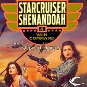 Vain Command: Starcruiser Shenandoah, Book 4 | [Roland J. Green]