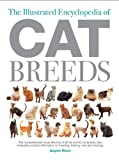 img - for The Illustrated Encyclopedia of Cat Breeds: The Comprehensive Visual Directory of all the World's Cat Breeds, Plus Invaluable Practical Information on ... (Illustrated Encyclopedias (Booksales Inc)) book / textbook / text book