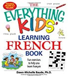 img - for The Everything Kids' Learning French Book: Fun exercises to help you learn francais (Everything Kids Series) book / textbook / text book