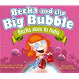 Becka Goes to India (Becka and the Big Bubble) ~ Gretchen Schomer Wendel