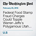 Federal Food Stamp Fraud Charges Could Topple Warren Jeffs's Polygamous Utah Sect | Yanan Wang