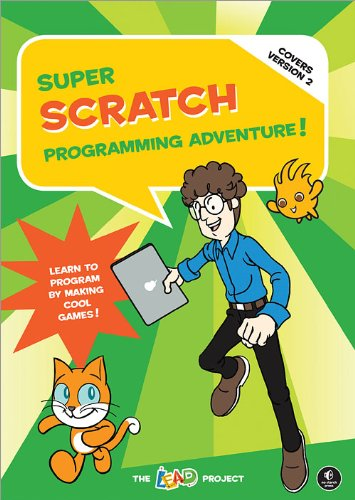 The LEAD Project - Super Scratch Programming Adventure! (Covers Version 2): Learn to Program by Making Cool Games