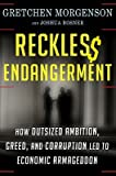 img - for Reckless Endangerment: How Outsized Ambition, Greed, and Corruption Led to Economic Armageddon   [RECKLESS ENDANGERMENT] [Hardcover] book / textbook / text book