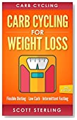 Carb Cycling: Carb Cycling For Weight Loss: Flexible Dieting, Low Carb, Intermittent Fasting (Carb Cycling Diet, Carb Cycling Recipes, Cyclic Ketogenic, ... Gains, High Protein, Belly Fat, Ketogenic)