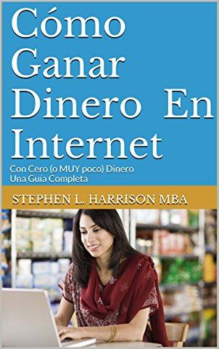 Cómo Ganar Dinero En Internet: Con Cero (o MUY poco) Dinero Una Guía Completa