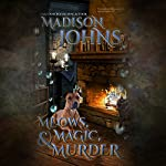 Meows, Magic & Murder: Lake Forest Witches, Book 1   Madison Johns