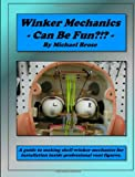 9780974223223: Winker Mechanics Can Be Fun?!?: A guide to making shell winker mechanics for installation inside professional vent figures.