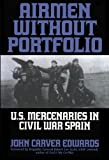 img - for Airmen Without Portfolio: U.S. Mercenaries in Civil War Spain by John Carver Edwards (2003-12-01) book / textbook / text book