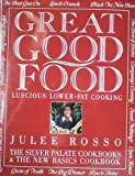 Julee Rosso: Great Good Food Cook Book Luscious Lower Fat Cooking (0679428496) by Julee Rosso