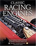 Classic Racing Engines: Design, Development and Performance of the Worlds Top Motorsport Power Units