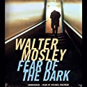 Fear of the Dark (       UNABRIDGED) by Walter Mosley Narrated by Michael Boatman