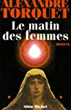 img - for Matin Des Femmes (Le) (Romans, Nouvelles, Recits (Domaine Francais)) (French Edition) book / textbook / text book