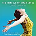 The Miracle of your Voice - Class 3 - Resonance: Learn to Sing with Confidence and Freedom Speech by Barbara Ann Grant