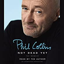 Not Dead Yet: The Memoir Audiobook by Phil Collins Narrated by Phil Collins