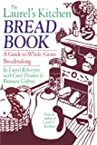The Laurel's Kitchen Bread Book: A Guide to Whole-Grain Breadmaking (0394724348) by Laurel Robertson