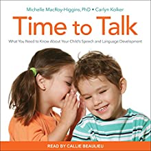 Time to Talk: What You Need to Know About Your Child's Speech and Language Development | Livre audio Auteur(s) : Michelle MacRoy-Higgins, Carlyn Kolker Narrateur(s) : Callie Beaulieu