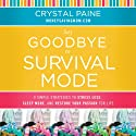 Say Goodbye to Survival Mode: 9 Simple Strategies to Stress Less, Sleep More, and Restore Your Passion for Life (       UNABRIDGED) by Crystal Paine Narrated by Crystal Paine