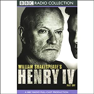 BBC Radio Shakespeare: Henry IV, Part One (Dramatized) | [William Shakespeare]