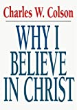 Why I Believe in Christ (0877840822) by Colson, Charles W.