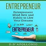 Entrepreneur: Entrepreneur Mind Sets and Habits to Live Your Dreams | Daniel D'apollonio