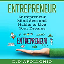 Entrepreneur: Entrepreneur Mind Sets and Habits to Live Your Dreams Audiobook by Daniel D'apollonio Narrated by Michael Wilson