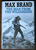 The Man from the Wilderness (Silver Star Western) (039607863X) by Brand, Max
