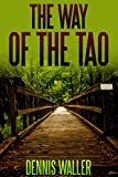 The Way of the Tao, Living an Authentic Life by Dennis Waller (English Edition)