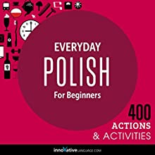 Everyday Polish for Beginners - 400 Actions & Activities (       UNABRIDGED) by Innovative Language Learning LLC Narrated by Innovative Language Learning LLC