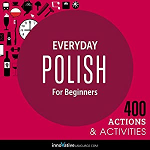 Everyday Polish for Beginners - 400 Actions & Activities Audiobook
