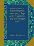 img - for Dramatic Works of William Shakspeare: Midsummer-Night's Dream. Love's Labor's Lost. Merchant of Venice. As Y@u Like It. All's Well That Ends Well. Taming of the Shrew book / textbook / text book