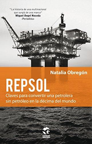 repsol-claves-para-convertir-una-petrolera-sin-petroleo-en-la-decima-del-mundo-claves-de-gestion