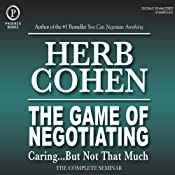 The Game of Negotiating: Caring...But Not That Much: The Complete Seminar | [Herb Cohen]