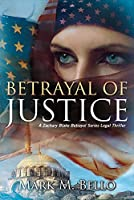 Betrayal of Justice: A Zachary Blake Betrayal Series Legal Thriller