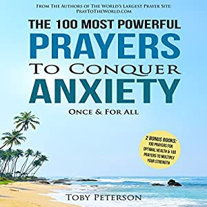 The 100 Most Powerful Prayers to Conquer Anxiety Once & for All Audiobook